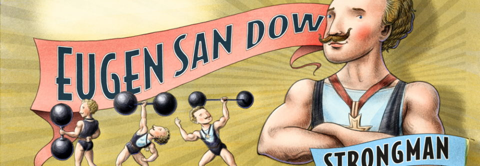 Strong As Sandow: Author/Illustrator Fitness Video & Lesson Plans